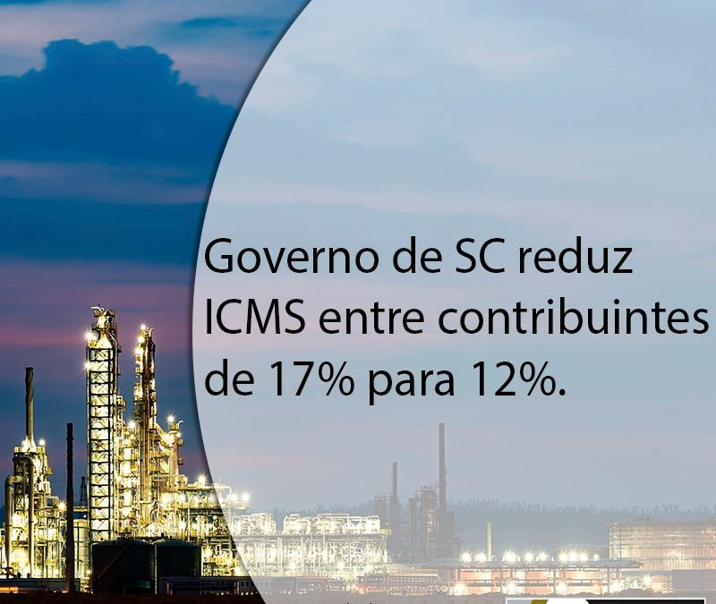 Governo de SC reduz ICMS entre contribuintes de 17% para 12% .