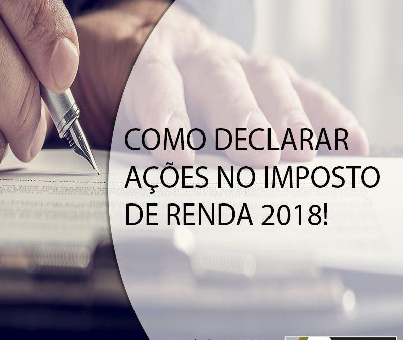 COMO DECLARAR AÇÕES NO IMPOSTO DE RENDA 2018.