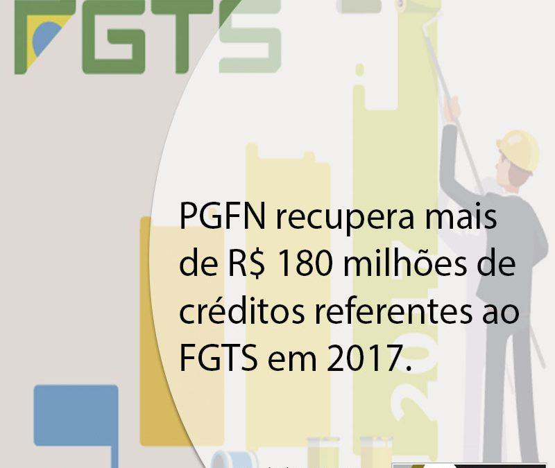 PGFN recupera mais de R$ 180 milhões de créditos referentes ao FGTS em 2017.