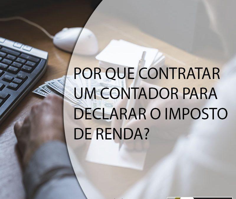 POR QUE CONTRATAR UM CONTADOR PARA DECLARAR O IMPOSTO DE RENDA?
