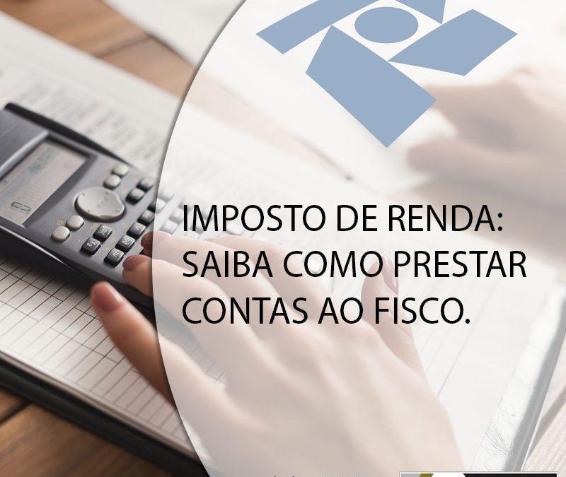 IMPOSTO DE RENDA: SAIBA COMO PRESTAR CONTAS AO FISCO.
