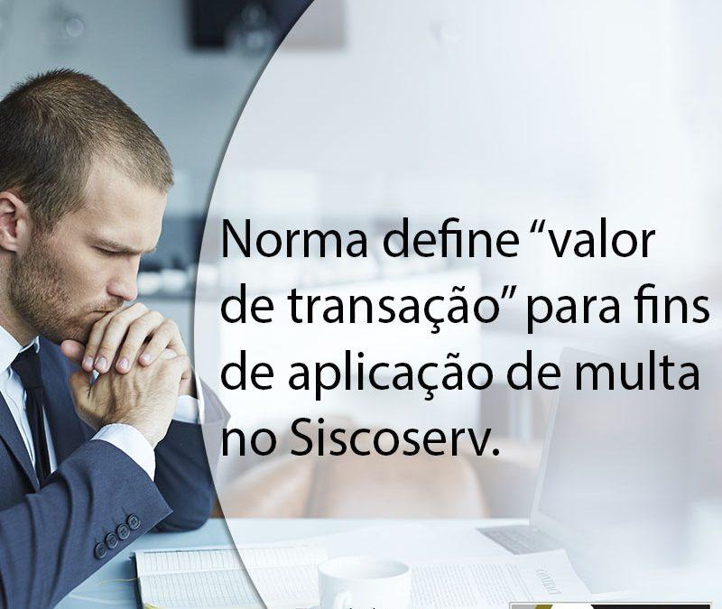 """Norma define """"valor de transação"""" para fins de aplicação de multa no Siscoserv."""