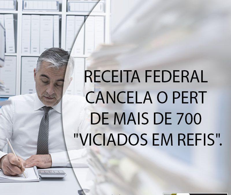 """RECEITA FEDERAL CANCELA O PERT DE MAIS DE 700 """"VICIADOS EM REFIS""""."""