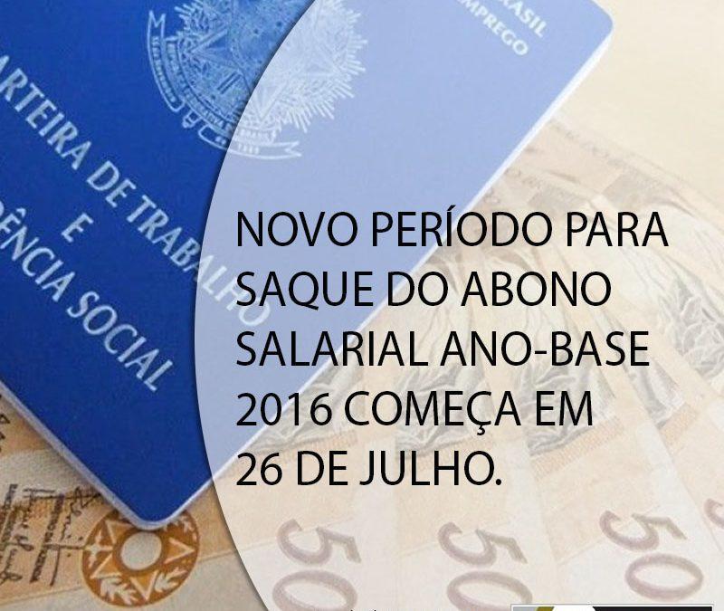 NOVO PERÍODO PARA SAQUE DO ABONO SALARIAL ANO-BASE 2016 COMEÇA EM 26 DE JULHO.