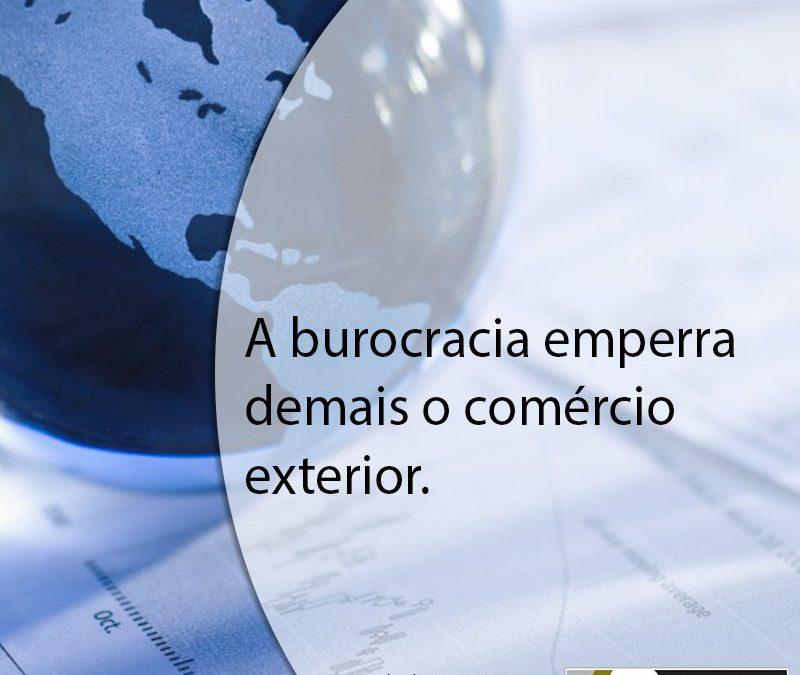 A burocracia emperra demais o comércio exterior.