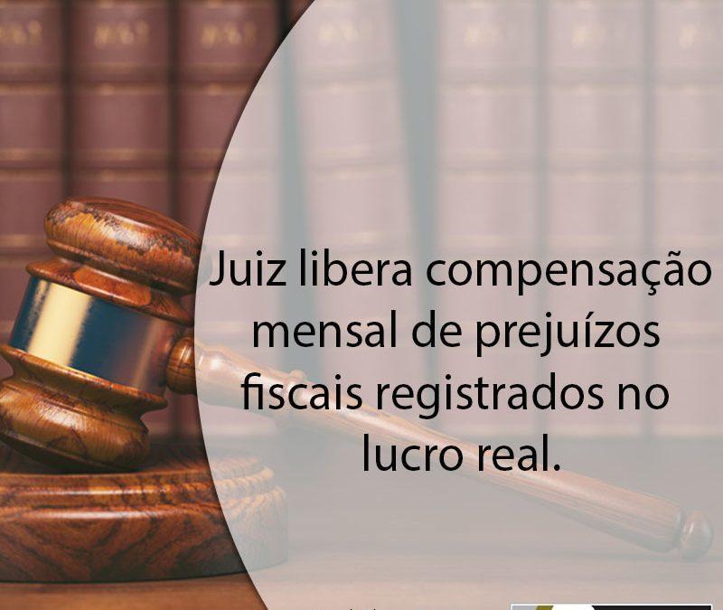 Juiz libera compensação mensal de prejuízos fiscais registrados no lucro real.
