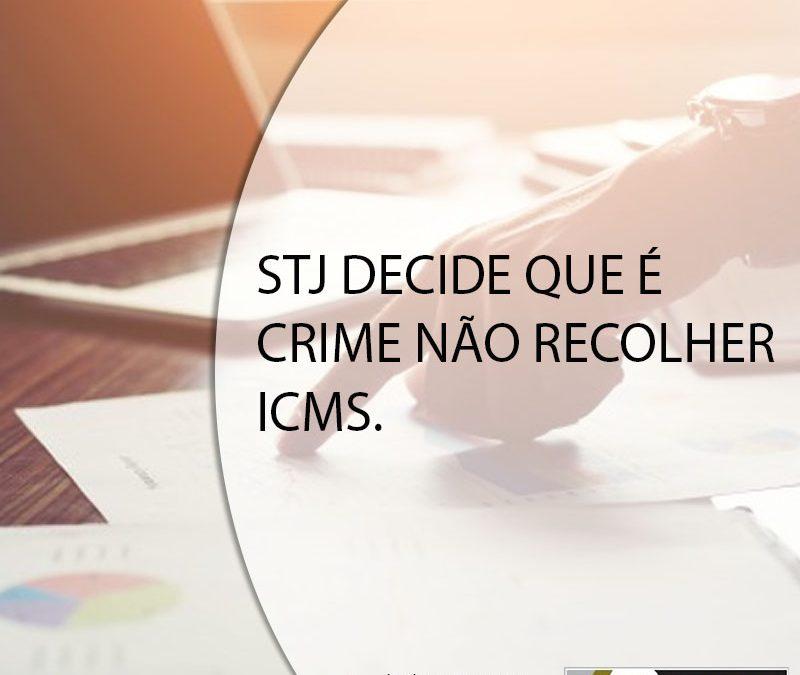 STJ DECIDE QUE É CRIME NÃO RECOLHER ICMS.