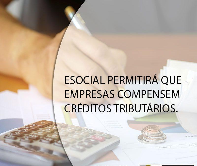 ESOCIAL PERMITIRÁ QUE EMPRESAS COMPENSEM CRÉDITOS TRIBUTÁRIOS.
