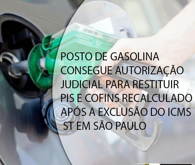 POSTO DE GASOLINA CONSEGUE AUTORIZAÇÃO JUDICIAL PARA RESTITUIR PIS E COFINS RECALCULADO APÓS A EXCLUSÃO DO ICMS ST EM SÃO PAULO.
