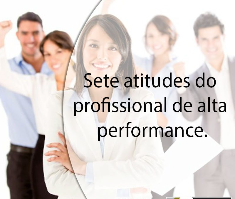 Sete atitudes do profissional de alta performance.