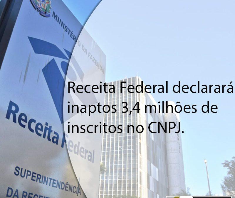 Receita Federal declarará inaptos 3,4 milhões de inscritos no CNPJ.