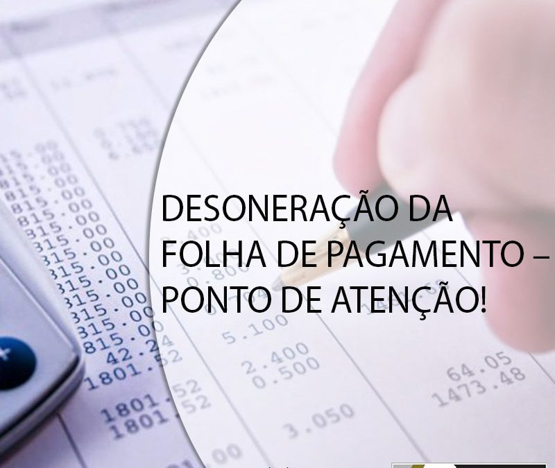 DESONERAÇÃO DA FOLHA DE PAGAMENTO – PONTO DE ATENÇÃO!