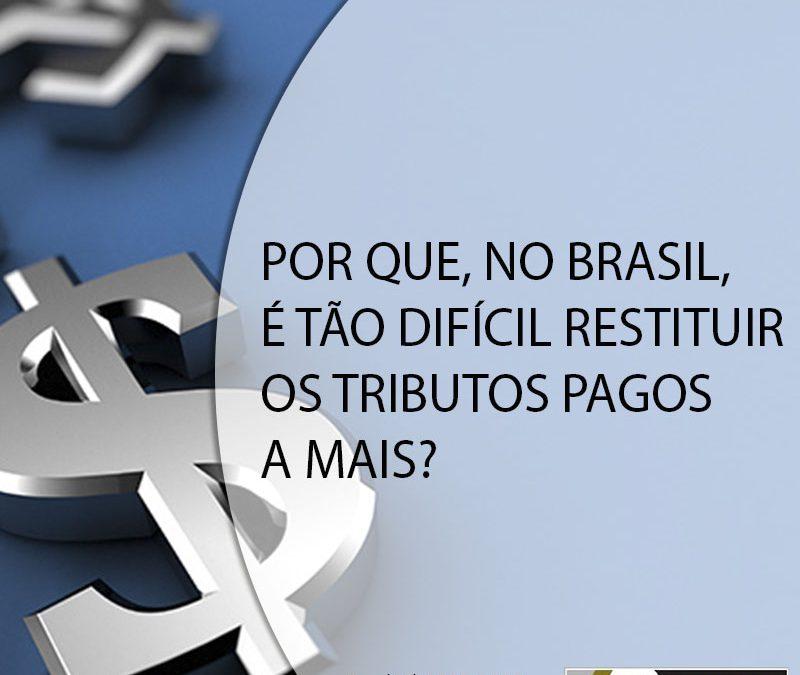 POR QUE, NO BRASIL, É TÃO DIFÍCIL RESTITUIR OS TRIBUTOS PAGOS A MAIS?