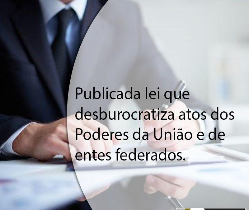Publicada lei que desburocratiza atos dos Poderes da União e de entes federados.