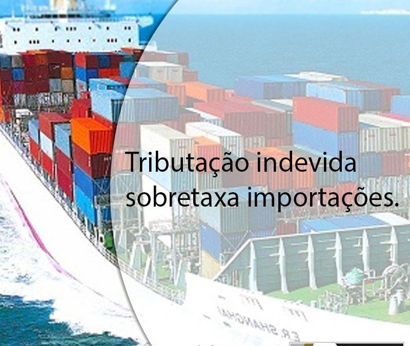 Tributação indevida sobretaxa importações.