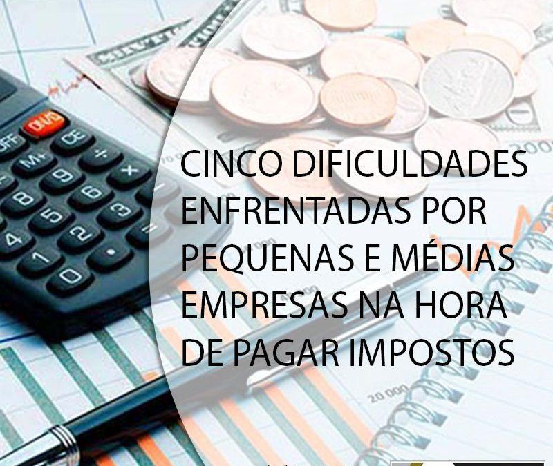 Cinco dificuldades enfrentadas por pequenas e médias empresas na hora de pagar impostos.