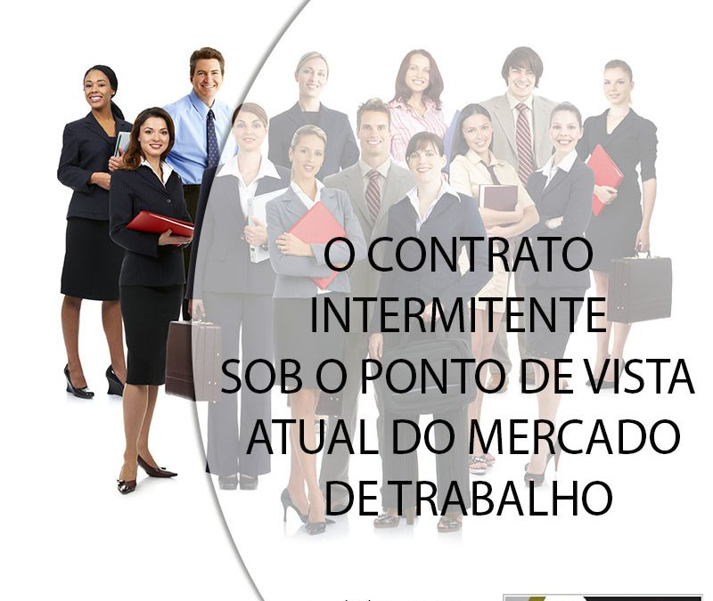 O CONTRATO INTERMITENTE SOB O PONTO DE VISTA ATUAL DO MERCADO DE TRABALHO.