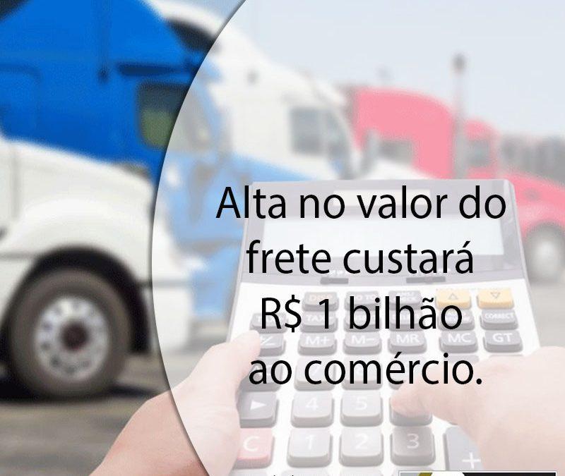 Alta no valor do frete custará R$ 1 bilhão ao comércio.