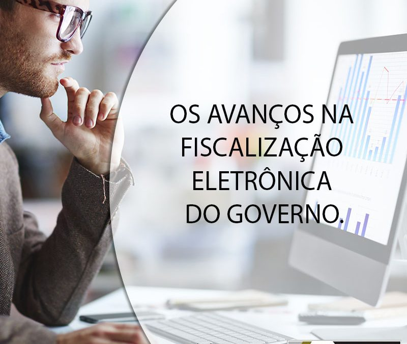 OS AVANÇOS NA FISCALIZAÇÃO ELETRÔNICA DO GOVERNO.