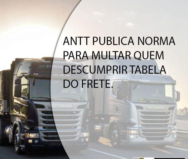 ANTT PUBLICA NORMA PARA MULTAR QUEM DESCUMPRIR TABELA DO FRETE.