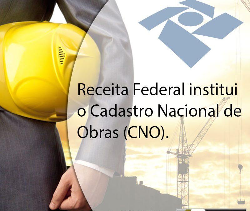 Receita Federal institui o Cadastro Nacional de Obras (CNO).