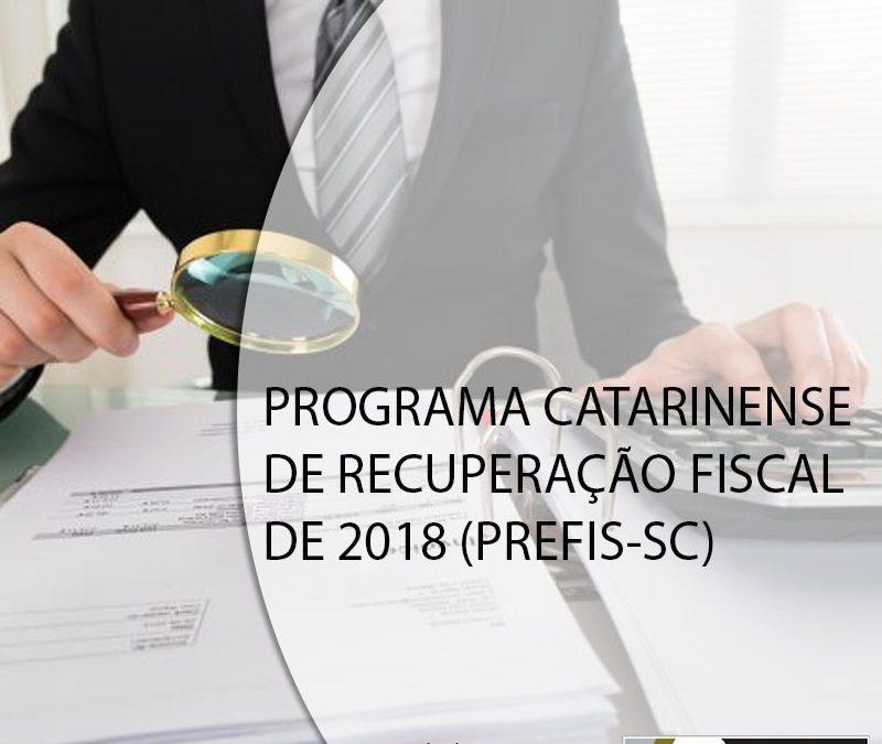 PROGRAMA CATARINENSE DE RECUPERAÇÃO FISCAL DE 2018 (PREFIS-SC).
