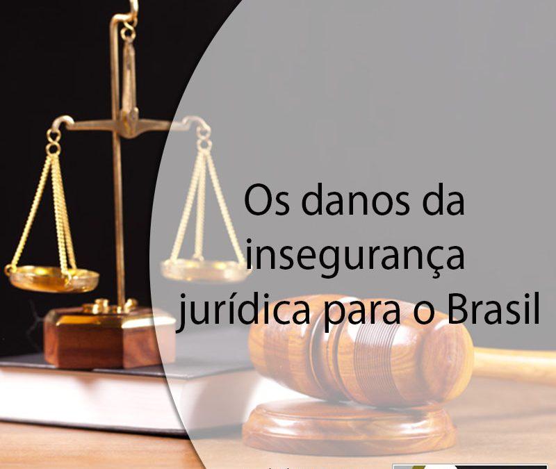 Os danos da insegurança jurídica para o Brasil.