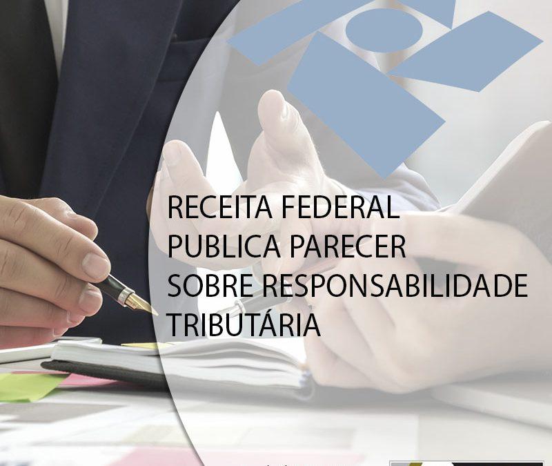 RECEITA FEDERAL PUBLICA PARECER SOBRE RESPONSABILIDADE TRIBUTÁRIA.