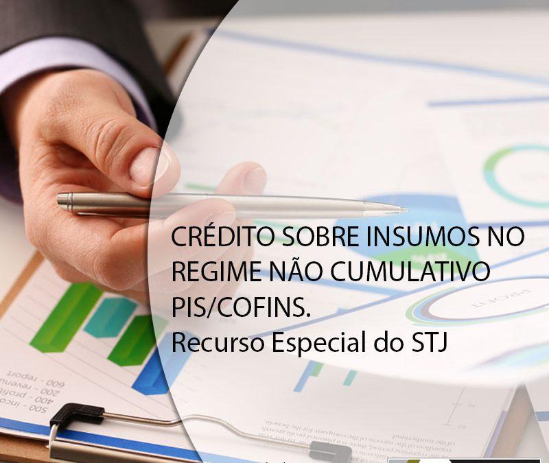 CRÉDITO SOBRE INSUMOS NO REGIME NÃO CUMULATIVO PIS/COFINS. Recurso Especial do STJ.