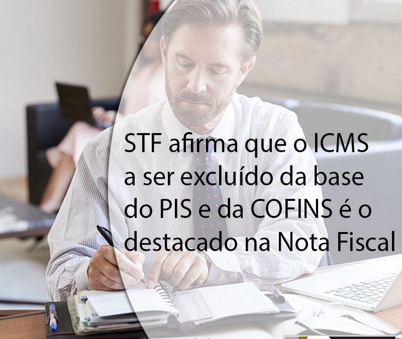 STF afirma que o ICMS a ser excluído da base do PIS e da COFINS é o destacado na Nota Fiscal.