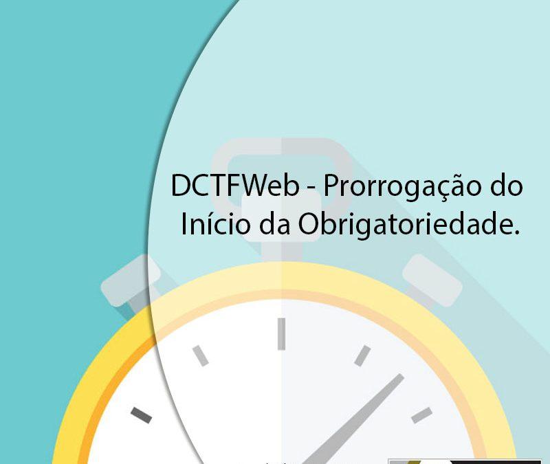 DCTFWeb – Prorrogação do Início da Obrigatoriedade.