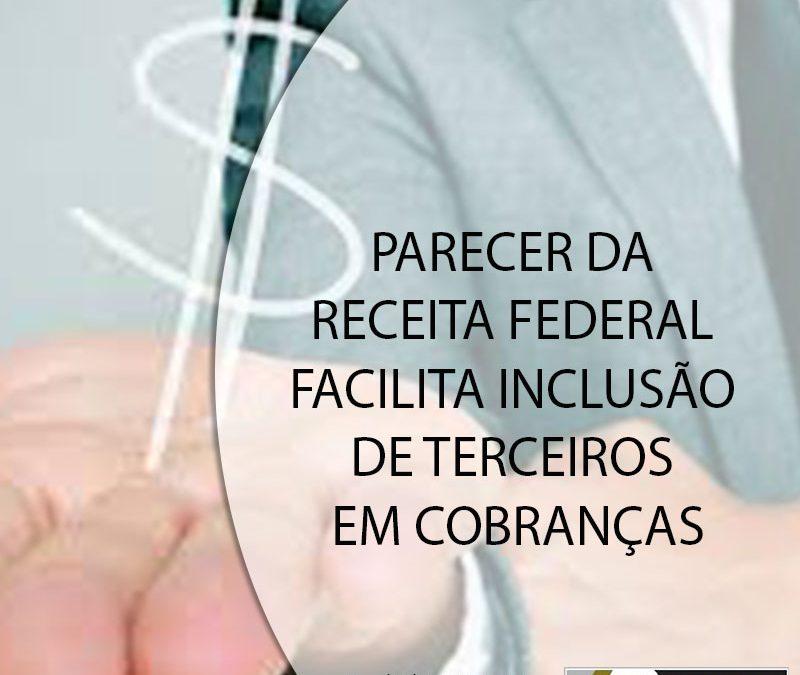 PARECER DA RECEITA FEDERAL FACILITA INCLUSÃO DE TERCEIROS EM COBRANÇAS.