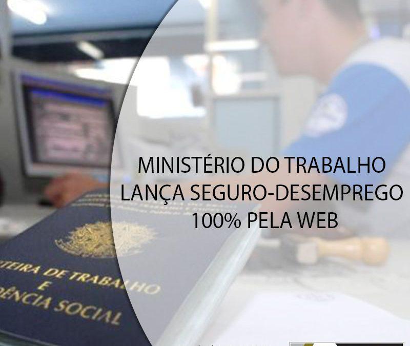 MINISTÉRIO DO TRABALHO LANÇA SEGURO-DESEMPREGO 100% PELA WEB.