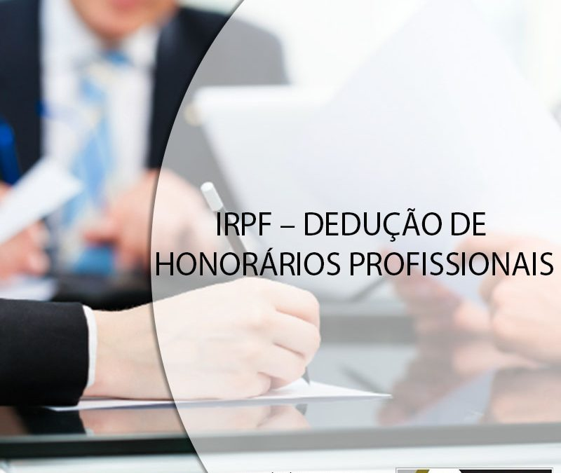 IRPF – DEDUÇÃO DE HONORÁRIOS PROFISSIONAIS.