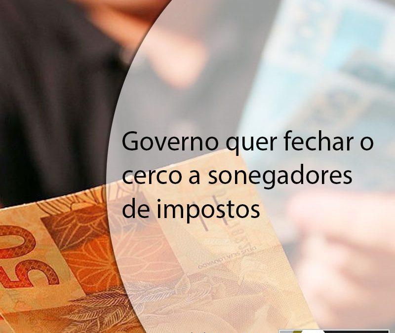 Governo quer fechar o cerco a sonegadores de impostos.