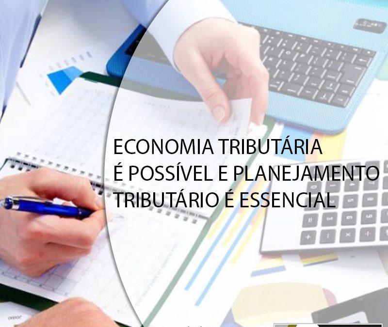 ECONOMIA TRIBUTÁRIA É POSSÍVEL E PLANEJAMENTO TRIBUTÁRIO É ESSENCIAL.