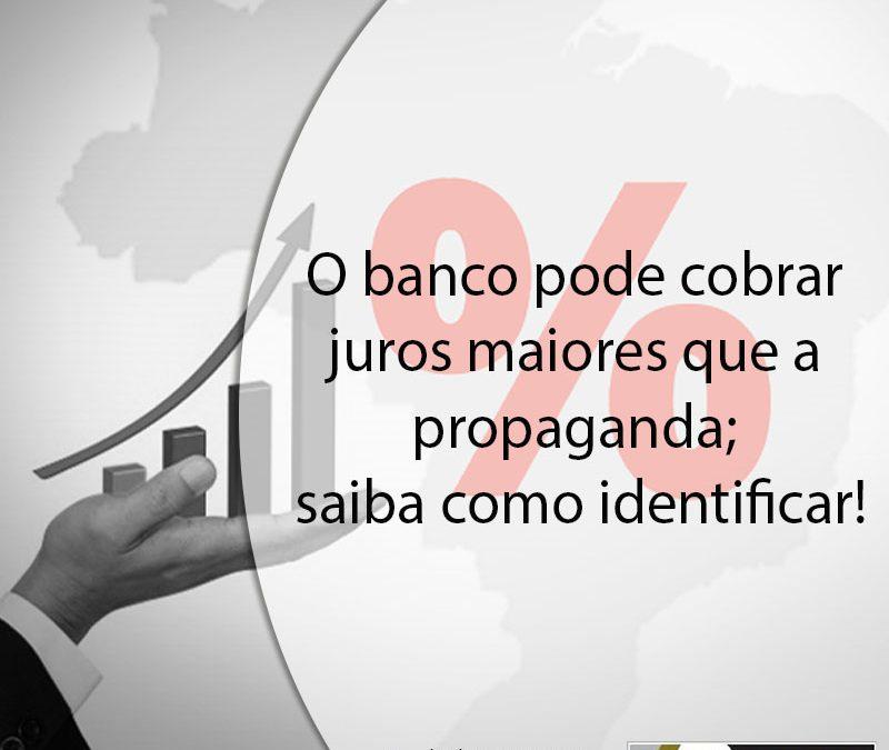 O banco pode cobrar juros maiores que a propaganda; saiba como identificar.