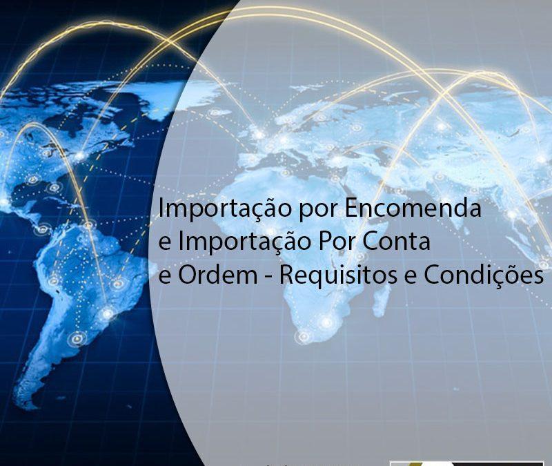 Importação por Encomenda e Importação Por Conta e Ordem – Requisitos e Condições.