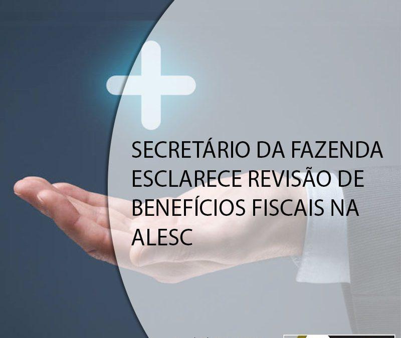 SECRETÁRIO DA FAZENDA ESCLARECE REVISÃO DE BENEFÍCIOS FISCAIS NA ALESC.