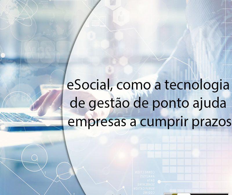 eSocial, como a tecnologia de gestão de ponto ajuda empresas a cumprir prazos.