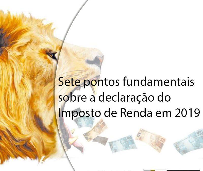 Sete pontos fundamentais sobre a declaração do Imposto de Renda em 2019.