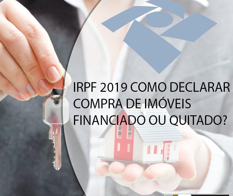 IRPF 2019 COMO DECLARAR COMPRA DE IMÓVEIS FINANCIADO OU QUITADO?