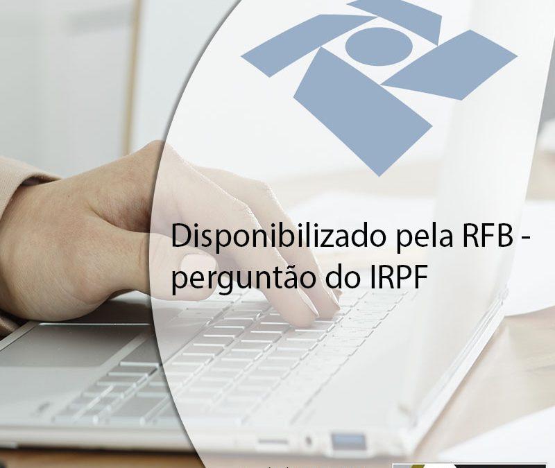 Disponibilizado pela RFB – perguntão do IRPF.