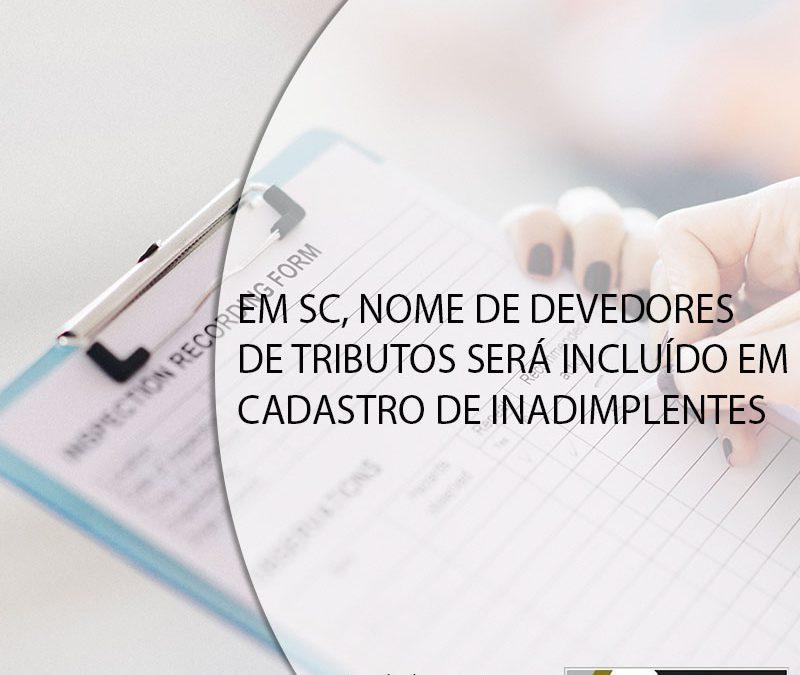 EM SC, NOME DE DEVEDORES DE TRIBUTOS SERÁ INCLUÍDO EM CADASTRO DE INADIMPLENTES.