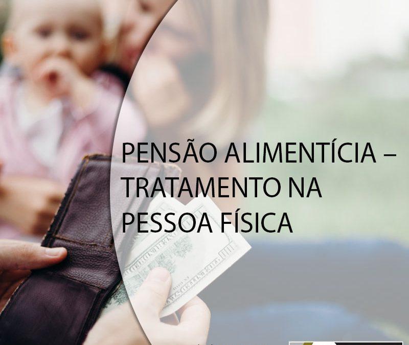 PENSÃO ALIMENTÍCIA – TRATAMENTO NA PESSOA FÍSICA.