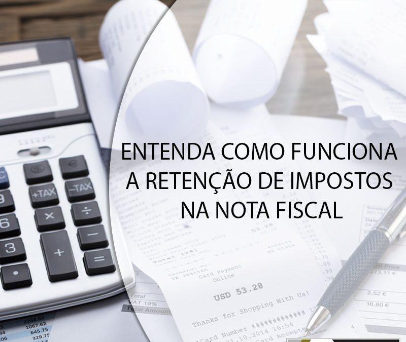 ENTENDA COMO FUNCIONA A RETENÇÃO DE IMPOSTOS NA NOTA FISCAL.