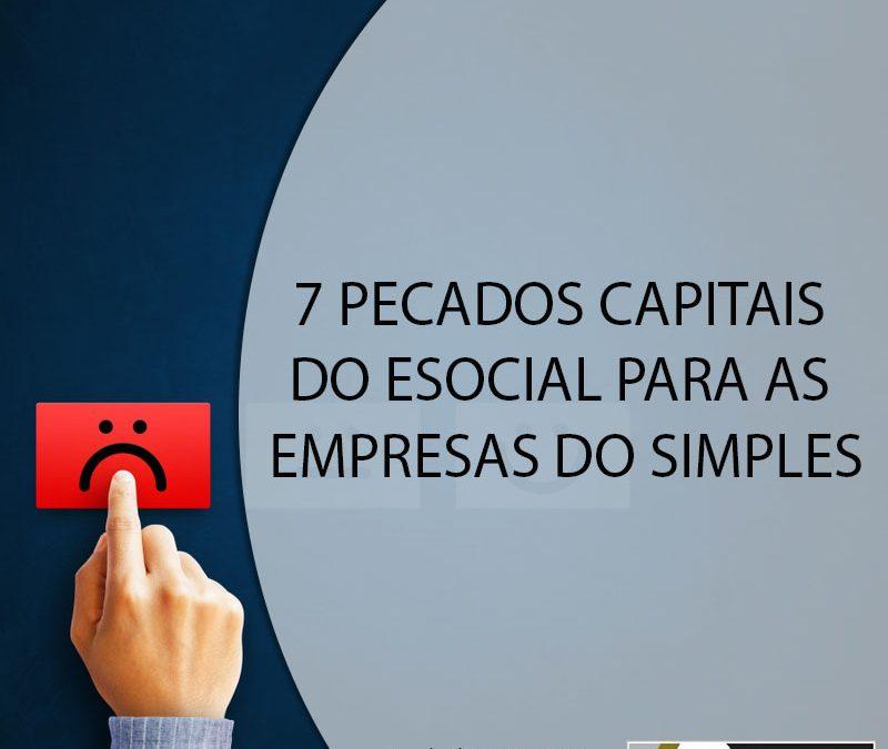 7 PECADOS CAPITAIS DO ESOCIAL PARA AS EMPRESAS DO SIMPLES.