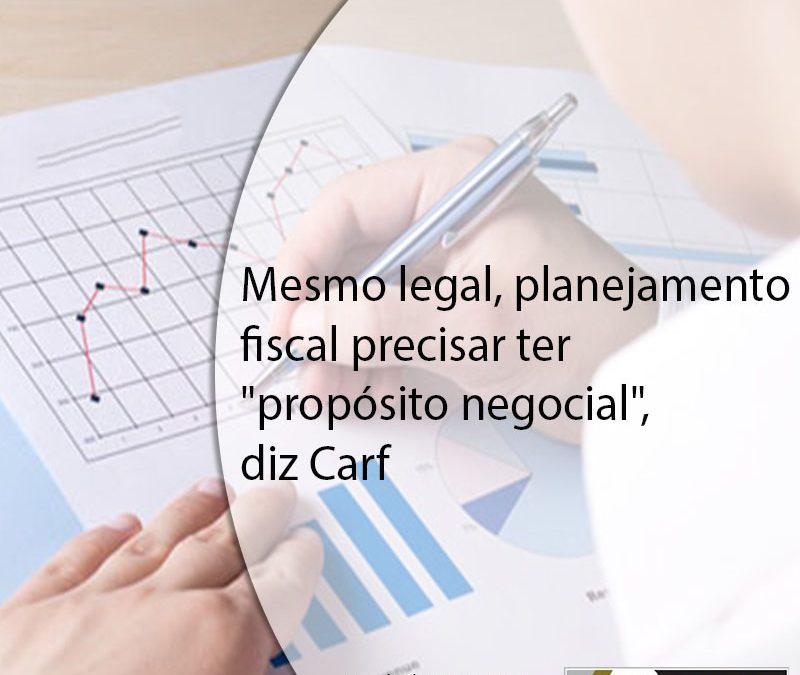 """AUDITORES COM OPINIÃO  Mesmo legal, planejamento fiscal precisar ter """"propósito negocial"""", diz Carf"""