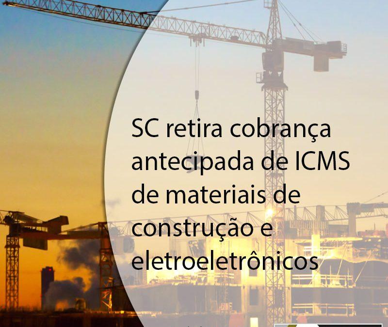 SC retira cobrança antecipada de ICMS de materiais de construção e eletroeletrônicos.