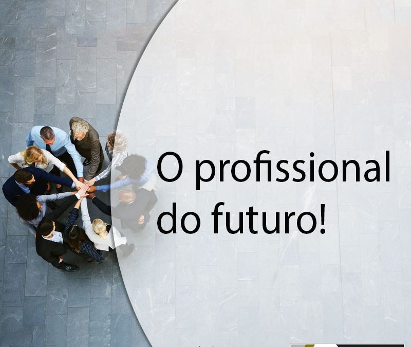 O profissional do futuro.